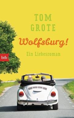 Besondere Geschenkideen aus Wolfsburg: Wolfsburg!: Ein Liebesroman