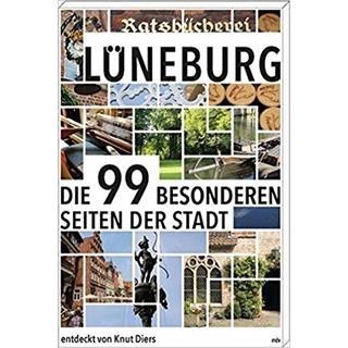 Besondere Geschenkideen aus Lüneburg: Lüneburg: Die 99 besonderen Seiten der Stadt