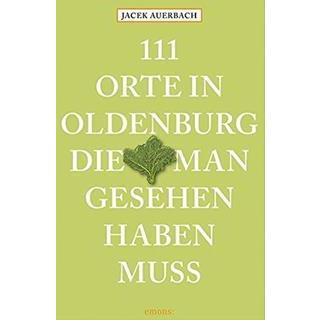 Besondere Geschenkideen aus Oldenburg: Buch: 111 Orte in Oldenburg...